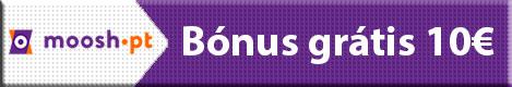 Moosh - Bónus grátis até 10€